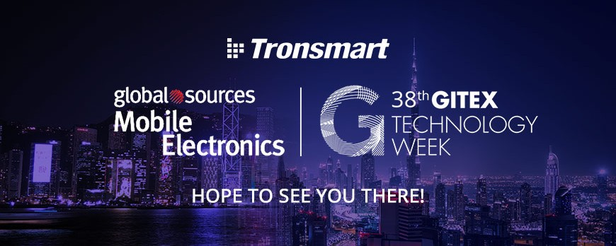 Tronsmart will be one of the Exhibitors at Dubai GITEX and Hong Kong Global Sources Mobile Electronics in October 2018